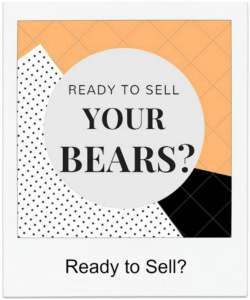 Ready to Sell Your Bears?