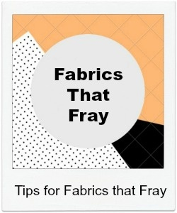 Tips for Fabrics that Fray